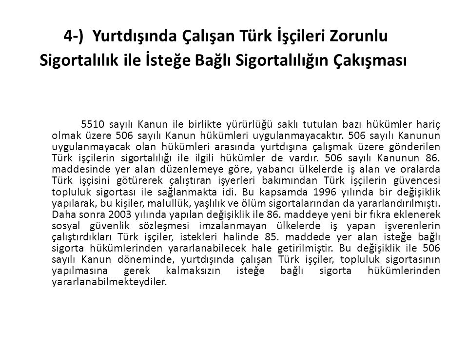 4-) Yurtdışında Çalışan Türk İşçileri Zorunlu Sigortalılık ile İsteğe Bağlı Sigortalılığın Çakışması 5510 sayılı Kanun ile birlikte yürürlüğü saklı tu