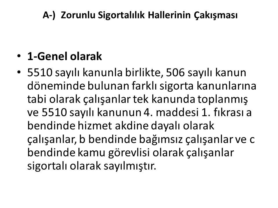 A-) Zorunlu Sigortalılık Hallerinin Çakışması 1-Genel olarak 5510 sayılı kanunla birlikte, 506 sayılı kanun döneminde bulunan farklı sigorta kanunları