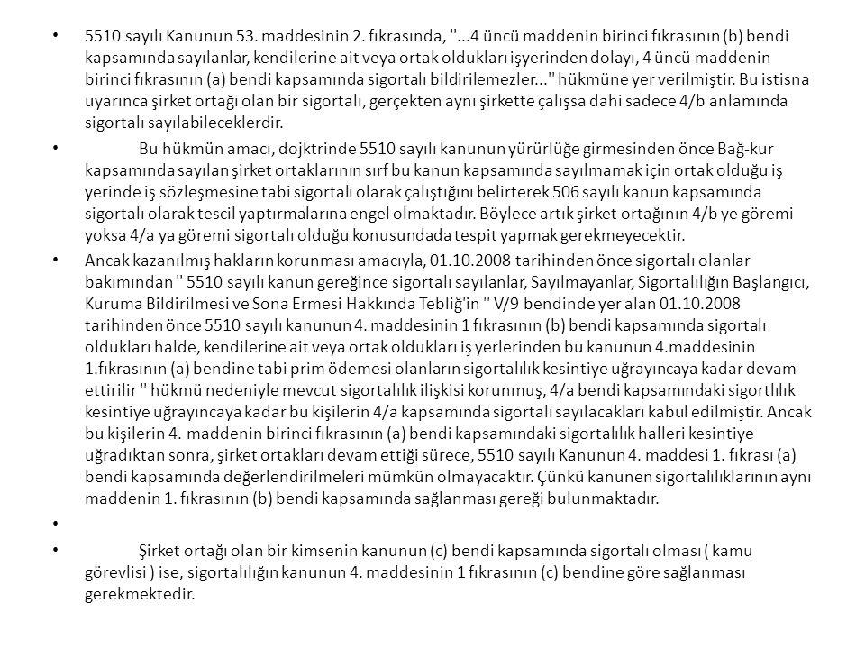 5510 sayılı Kanunun 53. maddesinin 2. fıkrasında, ''...4 üncü maddenin birinci fıkrasının (b) bendi kapsamında sayılanlar, kendilerine ait veya ortak