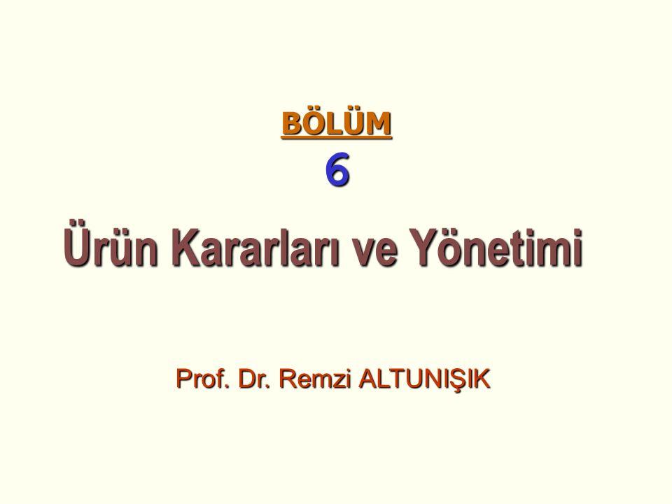 BÖLÜM 6 Ürün Kararları ve Yönetimi Ürün Kararları ve Yönetimi Prof. Dr. Remzi ALTUNIŞIK