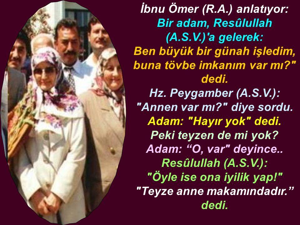 İbnu Ömer (R.A.) anlatıyor: Bir adam, Resûlullah (A.S.V.)'a gelerek: Ben büyük bir günah işledim, buna tövbe imkanım var mı?