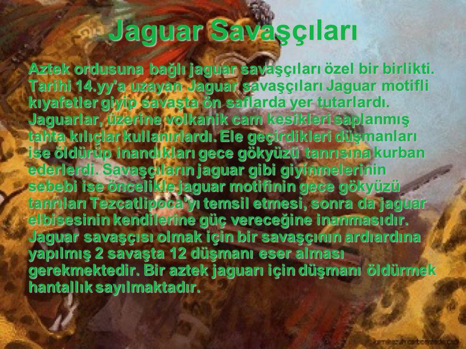 Jaguar Savaşçıları Aztek ordusuna bağlı jaguar savaşçıları özel bir birlikti. Tarihi 14.yy'a uzayan Jaguar savaşçıları Jaguar motifli kıyafetler giyip