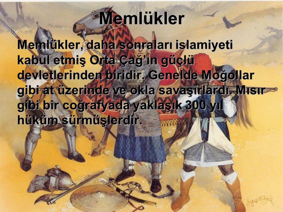Memlükler Memlükler, daha sonraları islamiyeti kabul etmiş Orta Çağ'ın güçlü devletlerinden biridir. Genelde Moğollar gibi at üzerinde ve okla savaşır