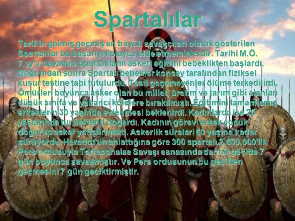 Spartalılar Tarihin gelmiş geçmiş en büyük savaşçıları olarak gösterilen Spartalılar bu başarıyı kolayca elde etmemişlerdir. Tarihi M.Ö. 7.yy'a dayana