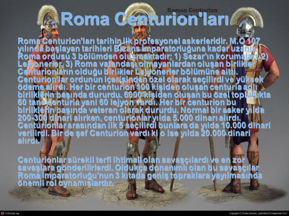 Roma Centurion'ları Roma Centurion'ları tarihin ilk profesyonel askerleridir. M.Ö 107 yılında başlayan tarihleri Bizans İmparatorluğuna kadar uzanır.