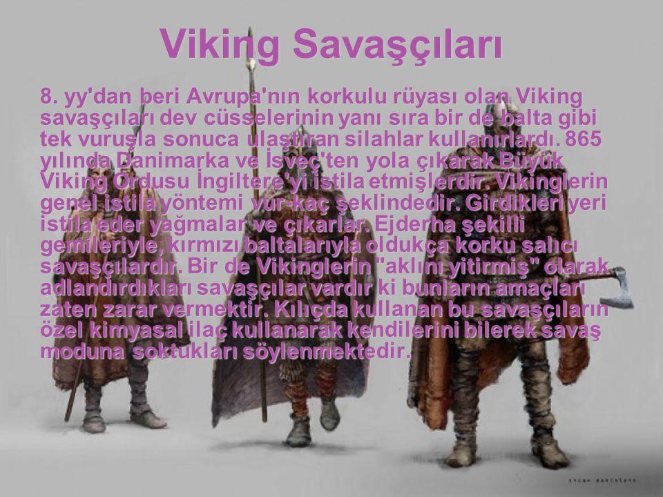 Viking Savaşçıları 8. yy'dan beri Avrupa'nın korkulu rüyası olan Viking savaşçıları dev cüsselerinin yanı sıra bir de balta gibi tek vuruşla sonuca ul
