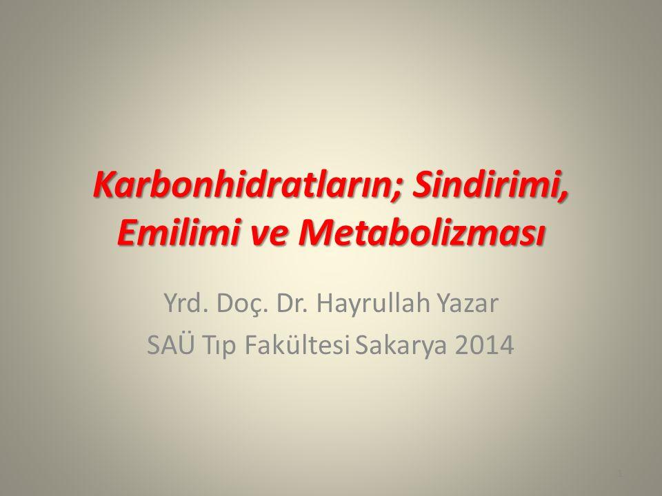 Karbonhidratların; Sindirimi, Emilimi ve Metabolizması Yrd. Doç. Dr. Hayrullah Yazar SAÜ Tıp Fakültesi Sakarya 2014 1