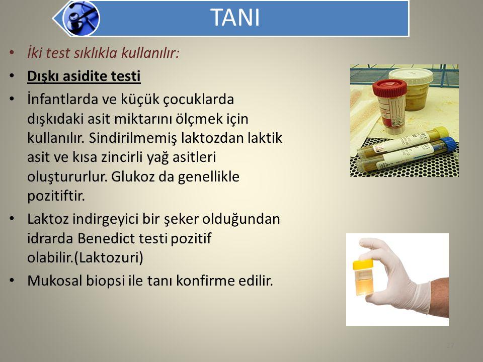 TANI İki test sıklıkla kullanılır: Dışkı asidite testi İnfantlarda ve küçük çocuklarda dışkıdaki asit miktarını ölçmek için kullanılır. Sindirilmemiş