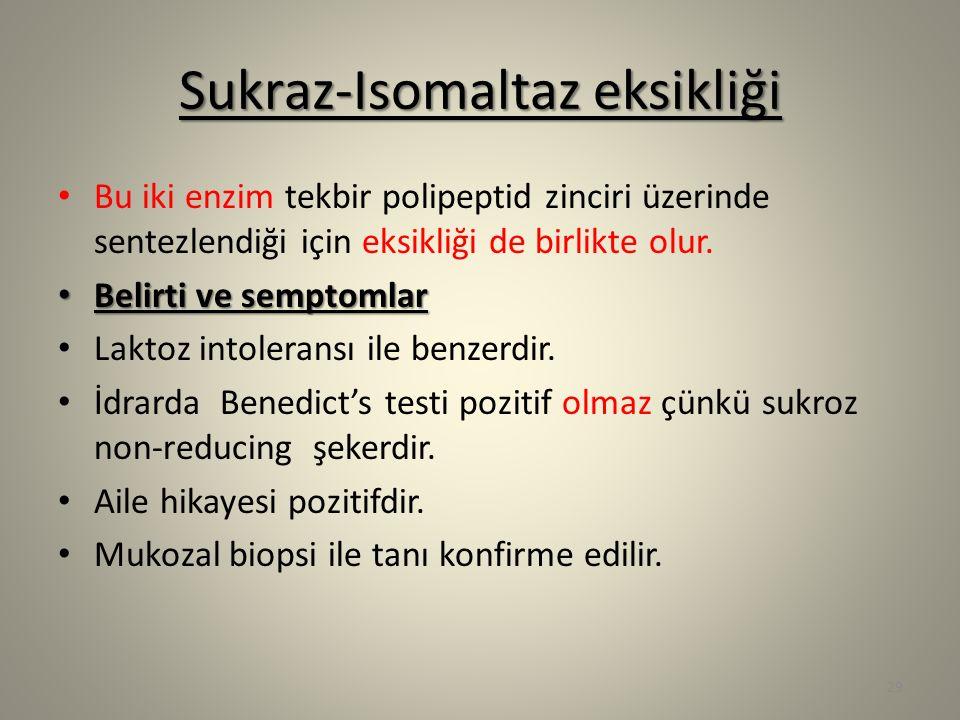 Sukraz-Isomaltaz eksikliği Bu iki enzim tekbir polipeptid zinciri üzerinde sentezlendiği için eksikliği de birlikte olur. Belirti ve semptomlar Belirt