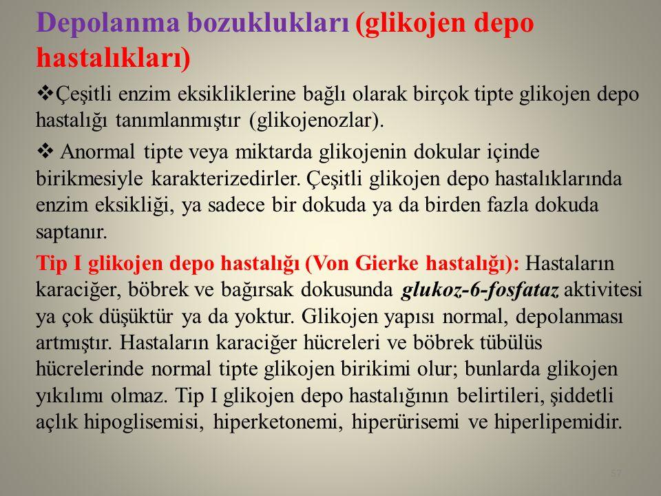 Depolanma bozuklukları (glikojen depo hastalıkları)  Çeşitli enzim eksikliklerine bağlı olarak birçok tipte glikojen depo hastalığı tanımlanmıştır (g