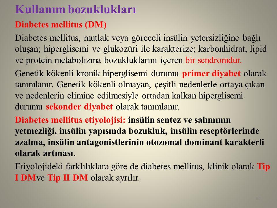Kullanım bozuklukları Diabetes mellitus (DM) Diabetes mellitus, mutlak veya göreceli insülin yetersizliğine bağlı oluşan; hiperglisemi ve glukozüri il