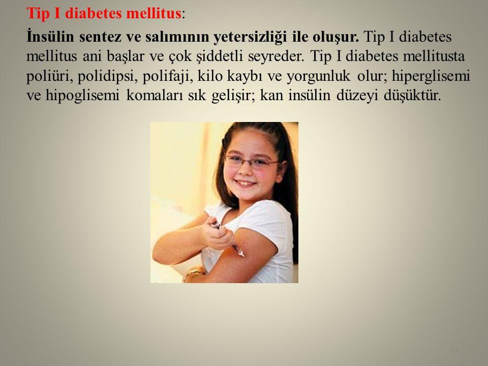 Tip I diabetes mellitus: İnsülin sentez ve salımının yetersizliği ile oluşur. Tip I diabetes mellitus ani başlar ve çok şiddetli seyreder. Tip I diabe