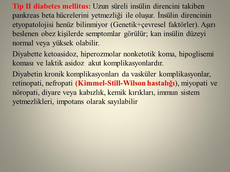 Tip II diabetes mellitus: Uzun süreli insülin direncini takiben pankreas beta hücrelerini yetmezliği ile oluşur. İnsülin direncinin etyopatolojisi hen