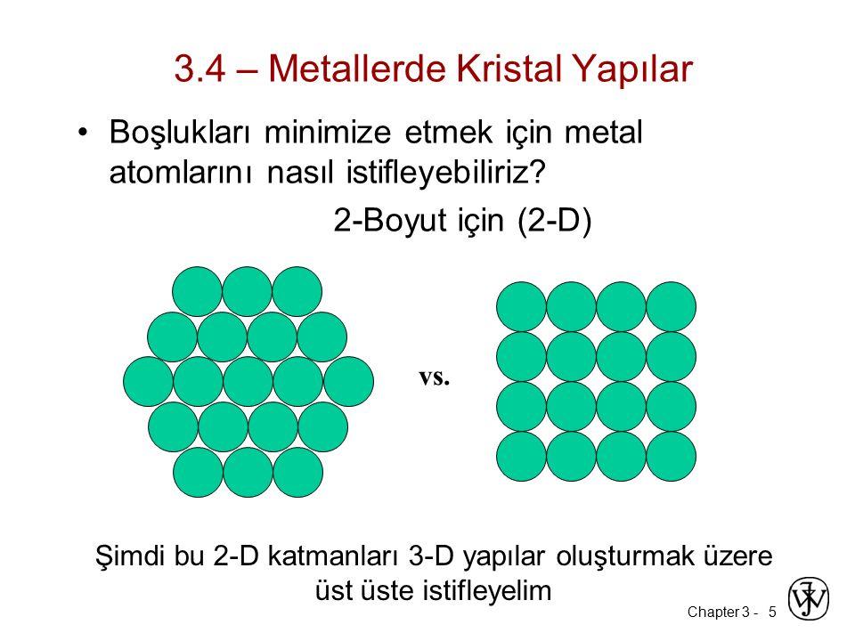 Chapter 3 -5 3.4 – Metallerde Kristal Yapılar Boşlukları minimize etmek için metal atomlarını nasıl istifleyebiliriz.