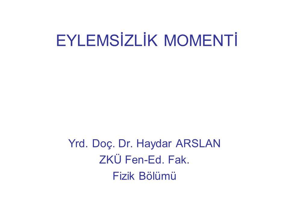 EYLEMSİZLİK MOMENTİ Yrd. Doç. Dr. Haydar ARSLAN ZKÜ Fen-Ed. Fak. Fizik Bölümü