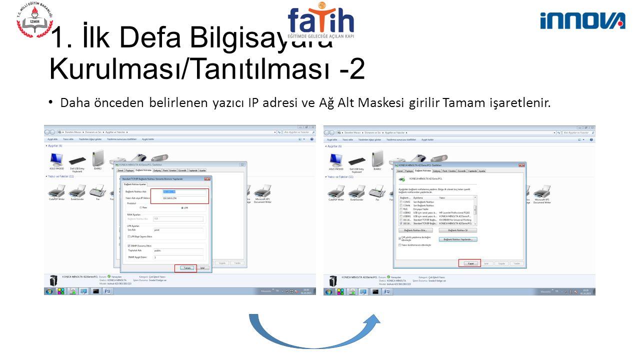 1. İlk Defa Bilgisayara Kurulması/Tanıtılması -2 Daha önceden belirlenen yazıcı IP adresi ve Ağ Alt Maskesi girilir Tamam işaretlenir.