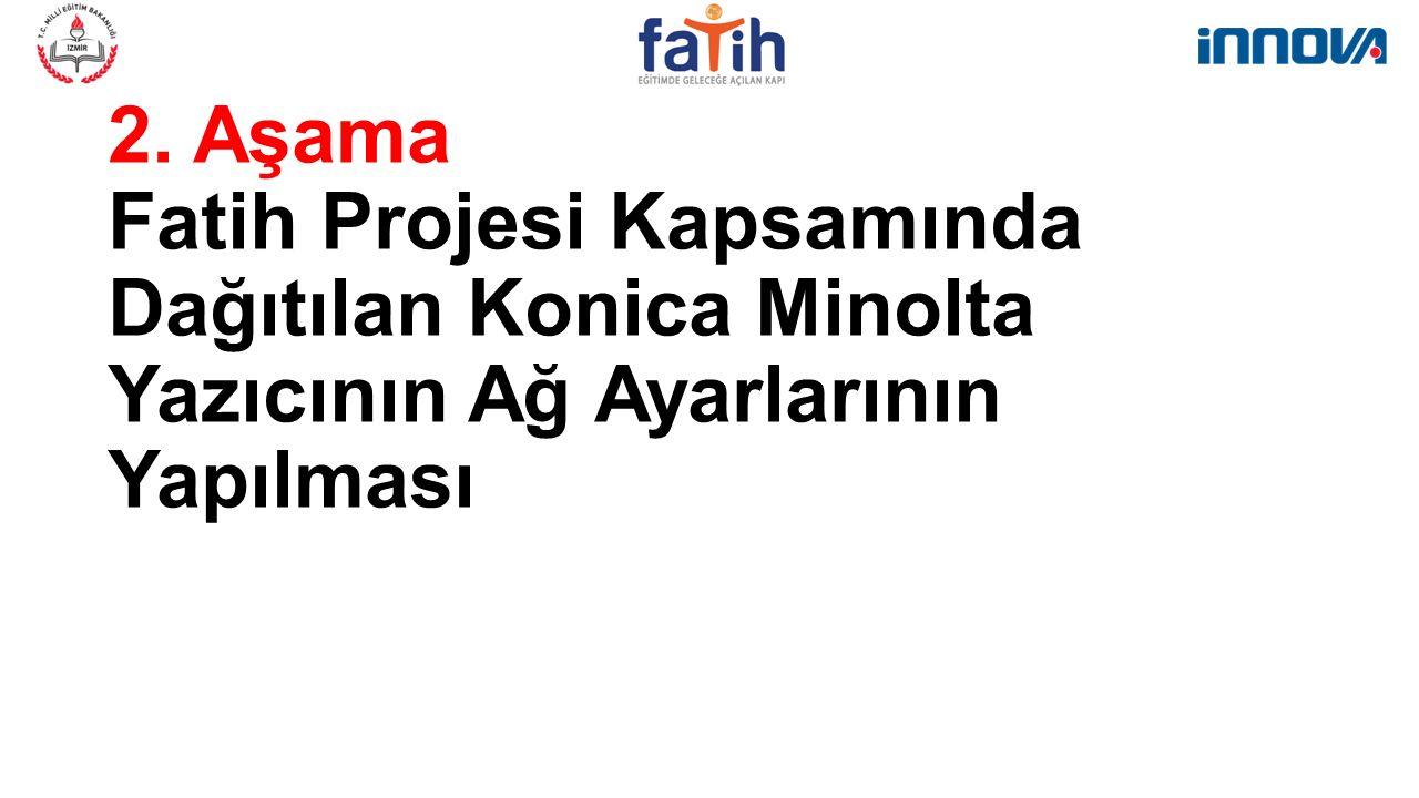 2. Aşama Fatih Projesi Kapsamında Dağıtılan Konica Minolta Yazıcının Ağ Ayarlarının Yapılması