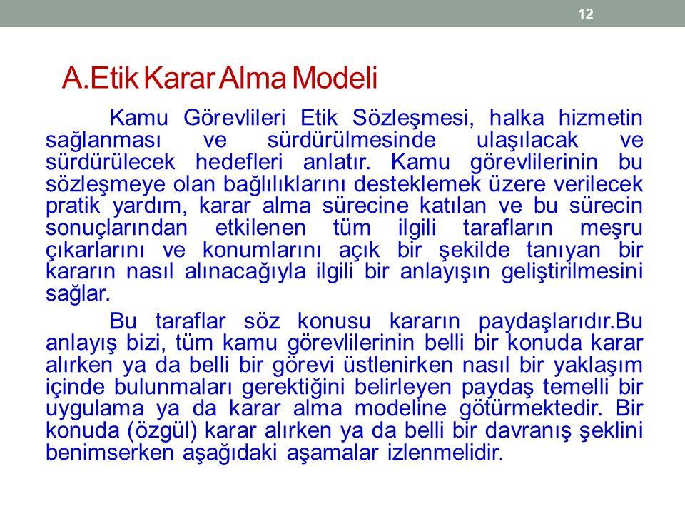A.Etik Karar Alma Modeli Kamu Görevlileri Etik Sözleşmesi, halka hizmetin sağlanması ve sürdürülmesinde ulaşılacak ve sürdürülecek hedefleri anlatır.