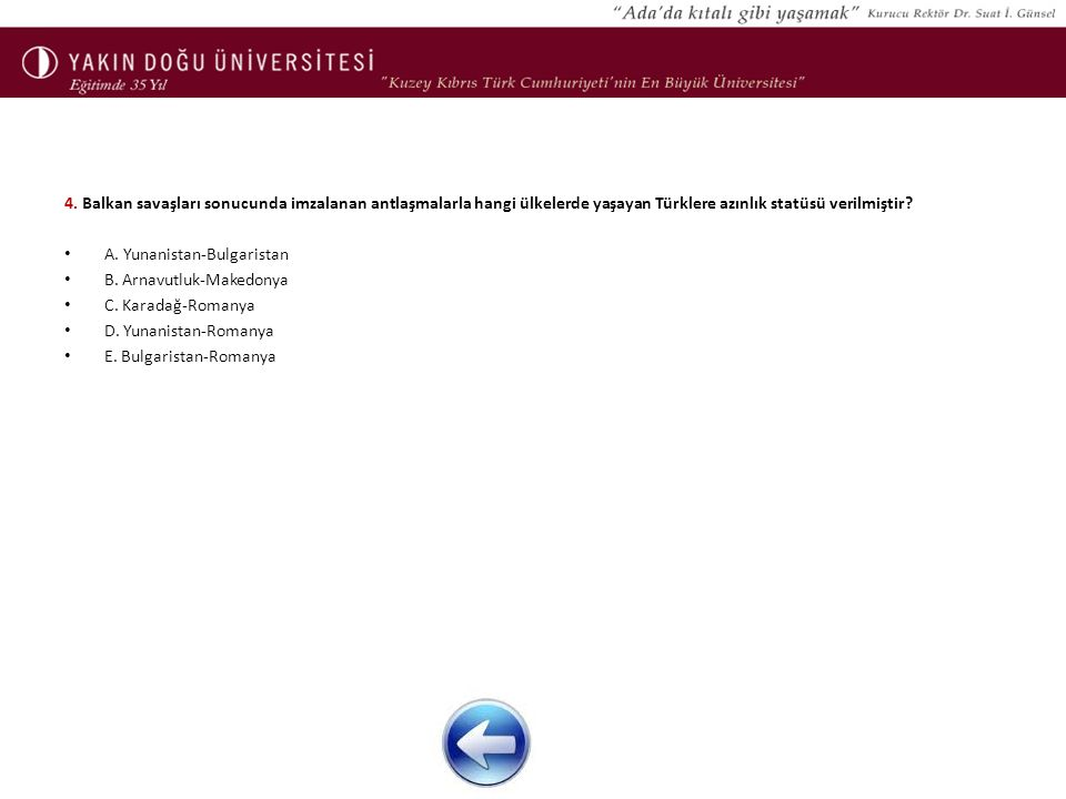 4. Balkan savaşları sonucunda imzalanan antlaşmalarla hangi ülkelerde yaşayan Türklere azınlık statüsü verilmiştir? A. Yunanistan-Bulgaristan B. Arnav
