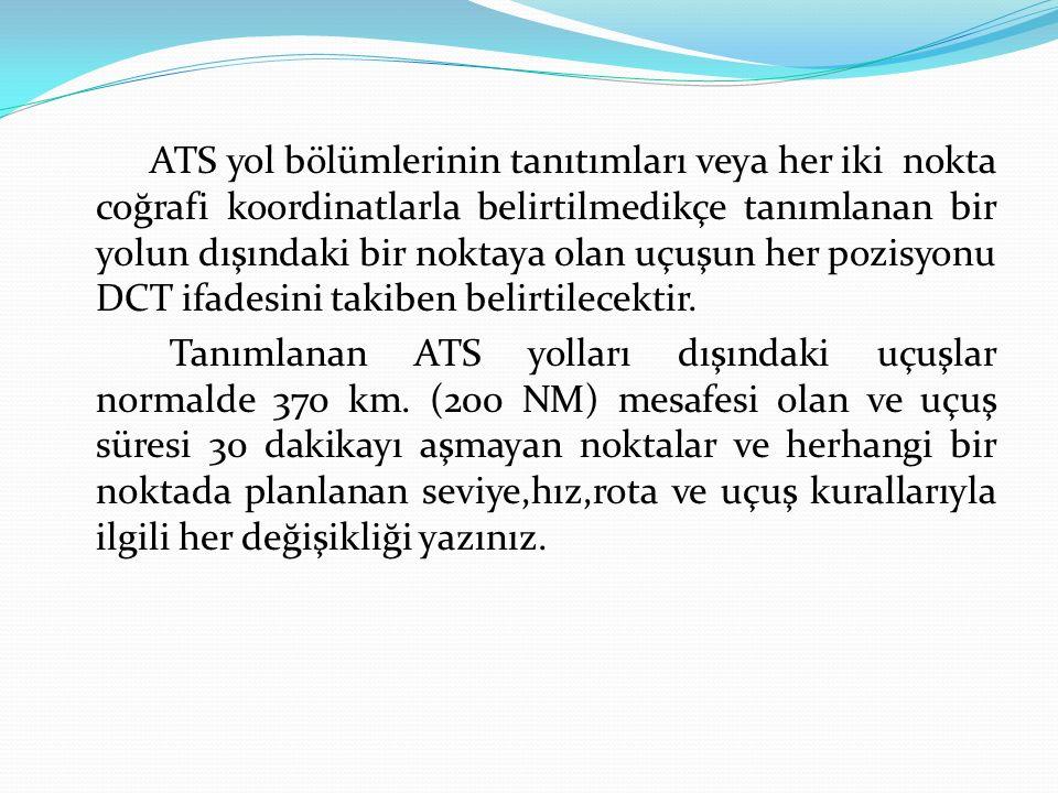 ATS yol bölümlerinin tanıtımları veya her iki nokta coğrafi koordinatlarla belirtilmedikçe tanımlanan bir yolun dışındaki bir noktaya olan uçuşun her