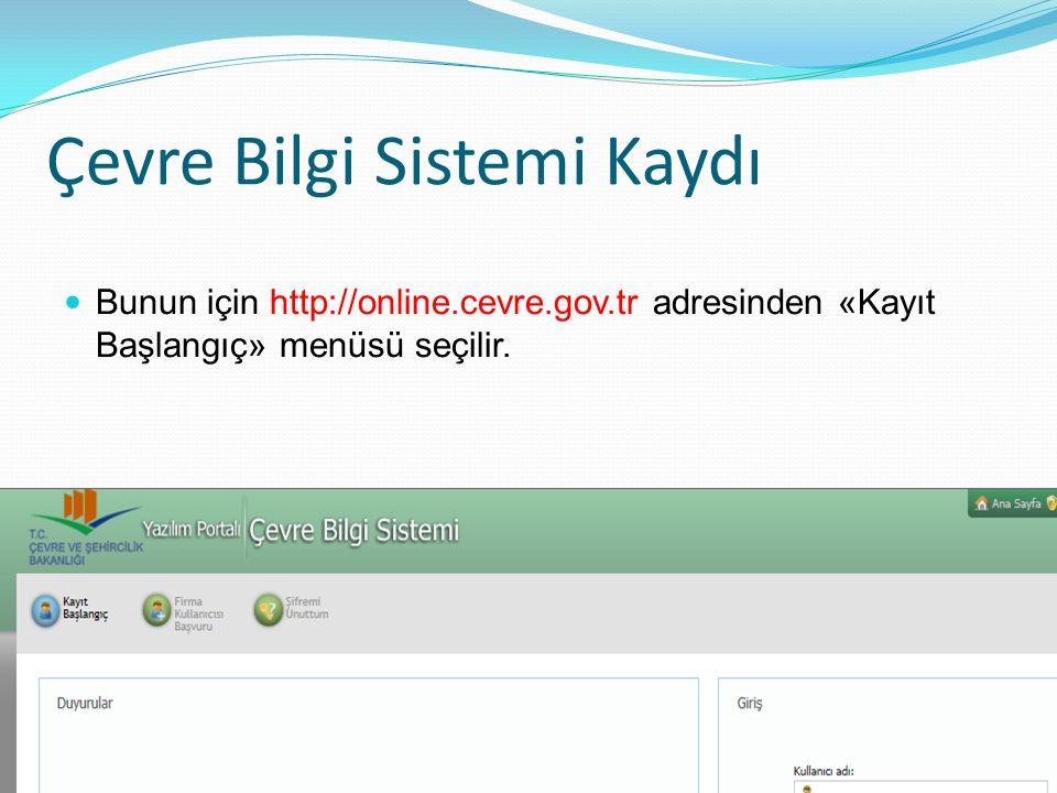 Çevre Bilgi Sistemi Kaydı Bunun için http://online.cevre.gov.tr adresinden «Kayıt Başlangıç» menüsü seçilir.