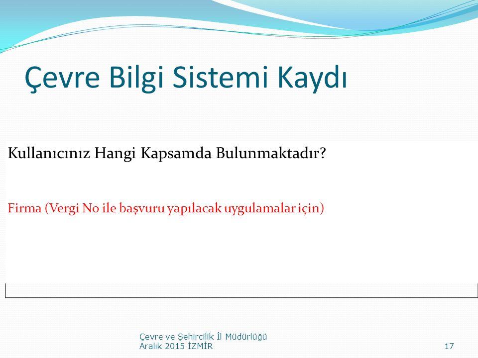 Çevre Bilgi Sistemi Kaydı Kullanıcınız Hangi Kapsamda Bulunmaktadır? Firma (Vergi No ile başvuru yapılacak uygulamalar için) Çevre ve Şehircilik İl Mü