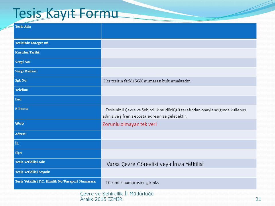 Tesis Kayıt Formu Tesis Adı: Tesisiniz Entegre mi Kuruluş Tarihi: Vergi No: Vergi Dairesi: Sgk No: Her tesisin farklı SGK numarası bulunmaktadır. Tele