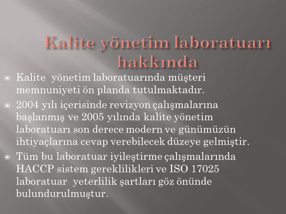  Kalite yönetim laboratuarında müşteri memnuniyeti ön planda tutulmaktadır.  2004 yılı içerisinde revizyon çalışmalarına başlanmış ve 2005 yılında k