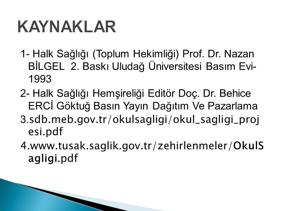 1- Halk Sağlığı (Toplum Hekimliği) Prof. Dr. Nazan BİLGEL 2. Baskı Uludağ Üniversitesi Basım Evi- 1993 2- Halk Sağlığı Hemşireliği Editör Doç. Dr. Beh