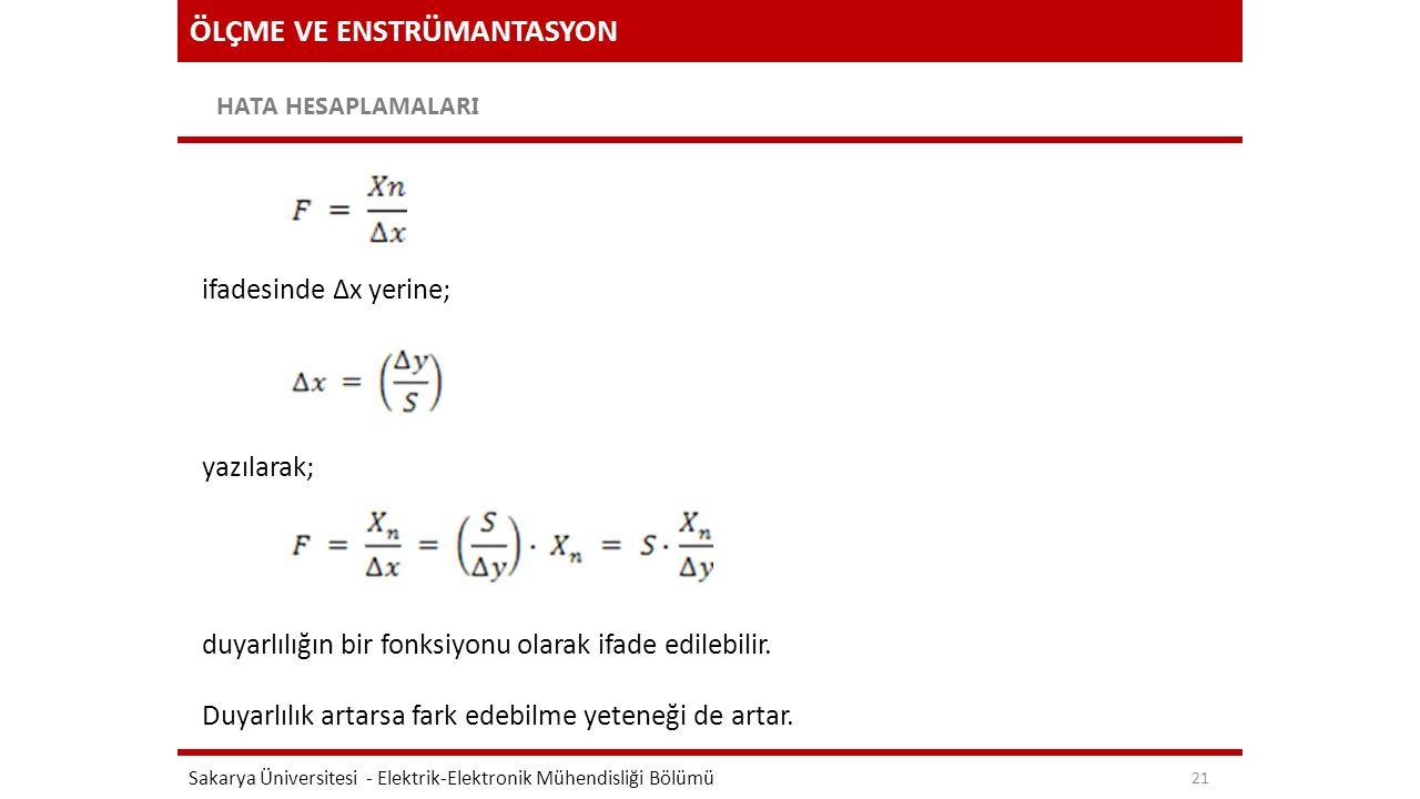 ÖLÇME VE ENSTRÜMANTASYON HATA HESAPLAMALARI Sakarya Üniversitesi - Elektrik-Elektronik Mühendisliği Bölümü 21 ifadesinde Δx yerine; yazılarak; duyarlı