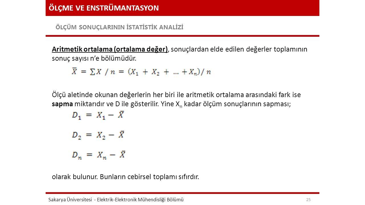 ÖLÇME VE ENSTRÜMANTASYON ÖLÇÜM SONUÇLARININ İSTATİSTİK ANALİZİ Sakarya Üniversitesi - Elektrik-Elektronik Mühendisliği Bölümü 25 Aritmetik ortalama (o