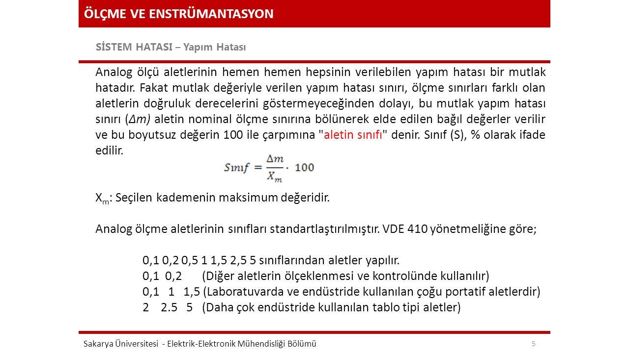 ÖLÇME VE ENSTRÜMANTASYON SİSTEM HATASI – Yapım Hatası Sakarya Üniversitesi - Elektrik-Elektronik Mühendisliği Bölümü 6 Örnek: Mutlak yapım hatası sınırı 0,1 Volt olan 100 Voltluk bir voltmetre, mutlak yapım hatası sınırı yine 0,1 Volt olan 10 Voltluk bir voltmetreden daha doğrudur.