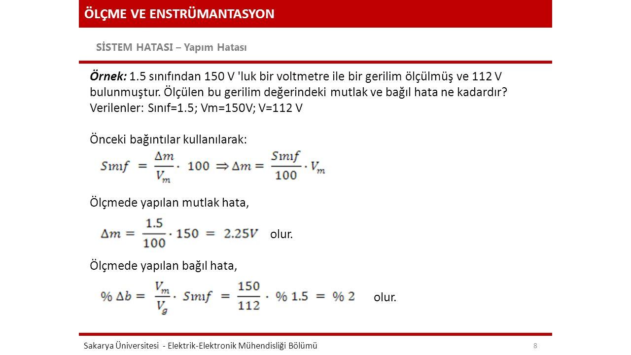 ÖLÇME VE ENSTRÜMANTASYON SİSTEM HATASI – Yapım Hatası Sakarya Üniversitesi - Elektrik-Elektronik Mühendisliği Bölümü 8 Örnek: 1.5 sınıfından 150 V 'lu