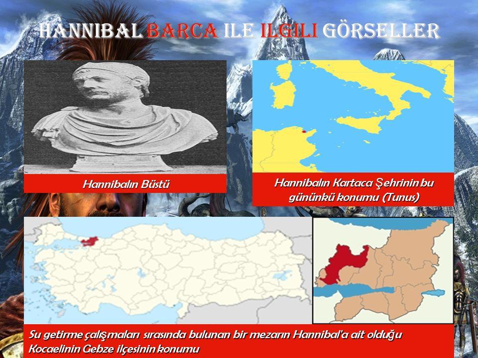 Hannibal Barca Ile ilgili GÖRSELLER Hannibalın Kartaca Ş ehrinin bu gününkü konumu (Tunus) Hannibalın Büstü Su getirme çalı ş maları sırasında bulunan bir mezarın Hannibal a ait oldu ğ u Kocaelinin Gebze ilçesinin konumu
