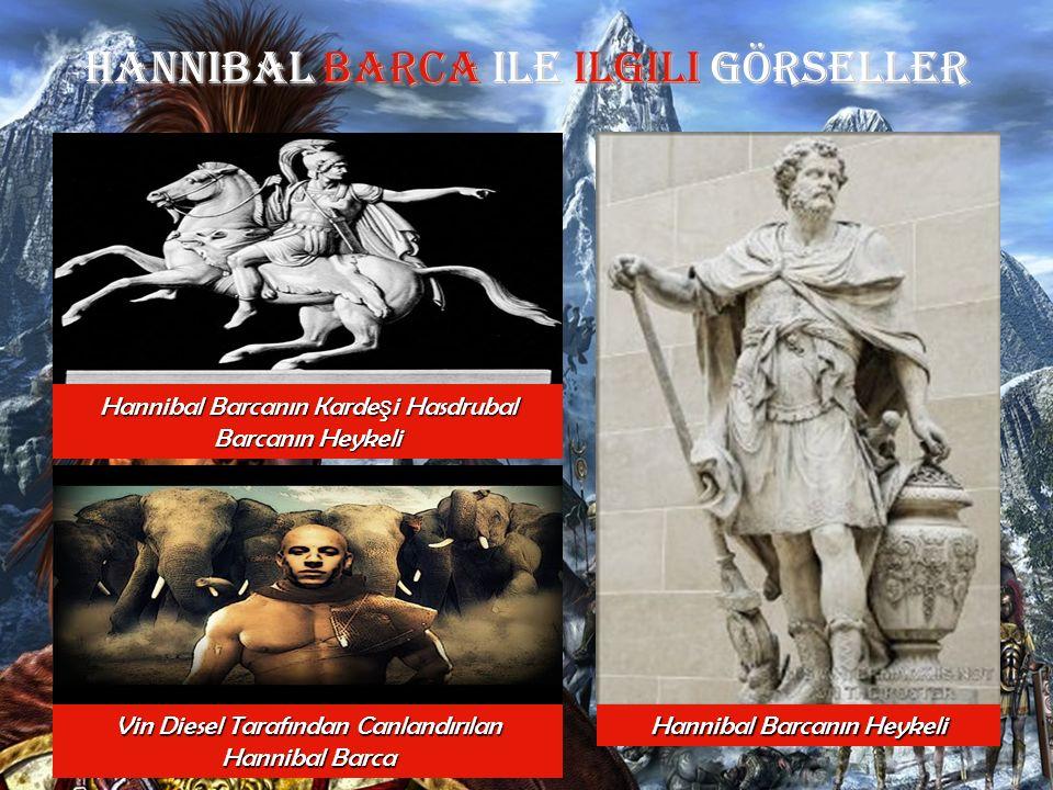 Hannibal Barca Ile ilgili GÖRSELLER Hannibal Barcanın Karde ş i Hasdrubal Barcanın Heykeli Vin Diesel Tarafından Canlandırılan Hannibal Barca Hannibal