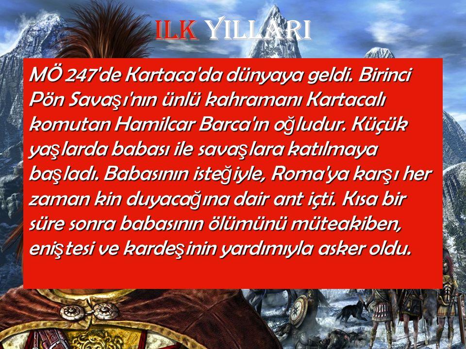 Ilk yIllarI MÖ 247'de Kartaca'da dünyaya geldi. Birinci Pön Sava ş ı'nın ünlü kahramanı Kartacalı komutan Hamilcar Barca'ın o ğ ludur. Küçük ya ş lard