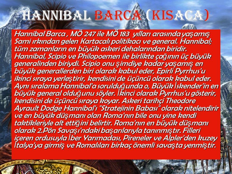 Hannibal Barca (KISACA) Hannibal Barca, MÖ 247 ile MÖ 183 yılları arasında ya ş amı ş Sami ırkından gelen Kartacalı politikacı ve general. Hannibal; t