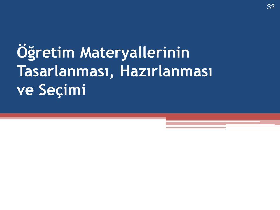 Öğretim Materyallerinin Tasarlanması, Hazırlanması ve Seçimi 32