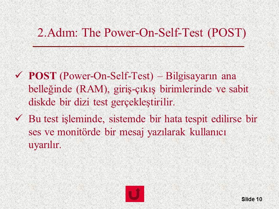 Slide 10 2.Adım: The Power-On-Self-Test (POST) POST (Power-On-Self-Test) – Bilgisayarın ana belleğinde (RAM), giriş-çıkış birimlerinde ve sabit diskde