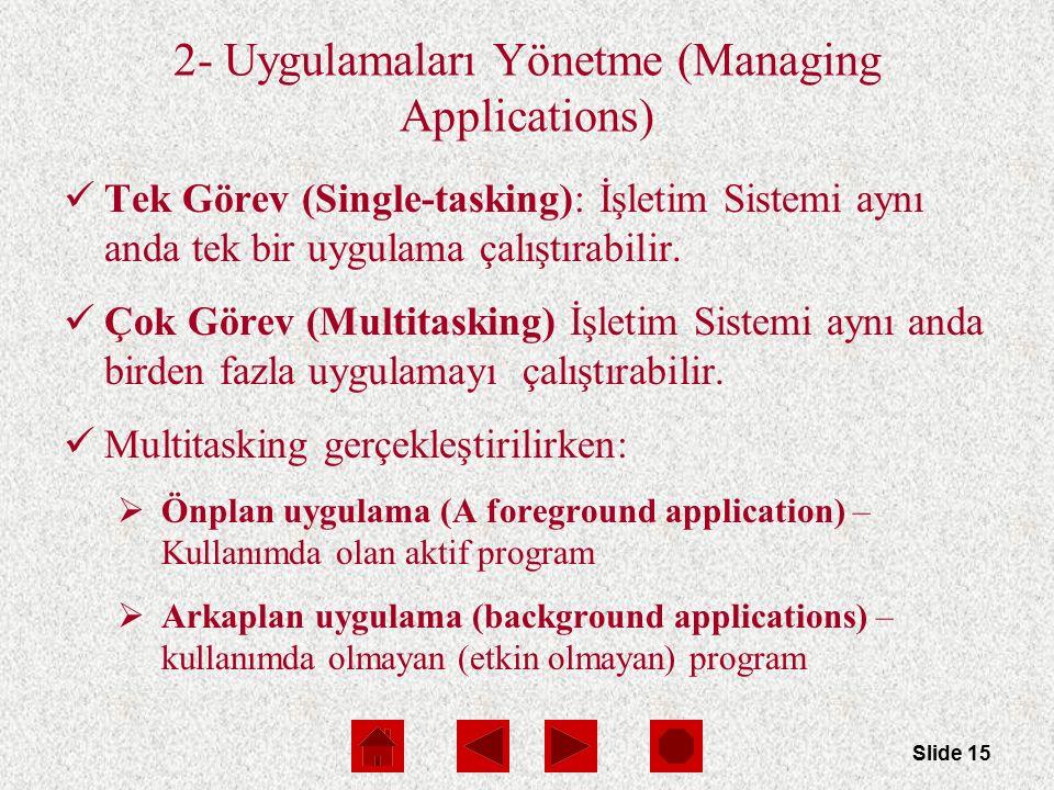 Slide 15 2- Uygulamaları Yönetme (Managing Applications) Tek Görev (Single-tasking): İşletim Sistemi aynı anda tek bir uygulama çalıştırabilir. Çok Gö