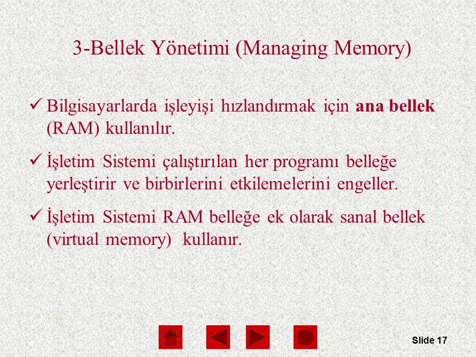 Slide 17 3-Bellek Yönetimi (Managing Memory) Bilgisayarlarda işleyişi hızlandırmak için ana bellek (RAM) kullanılır. İşletim Sistemi çalıştırılan her