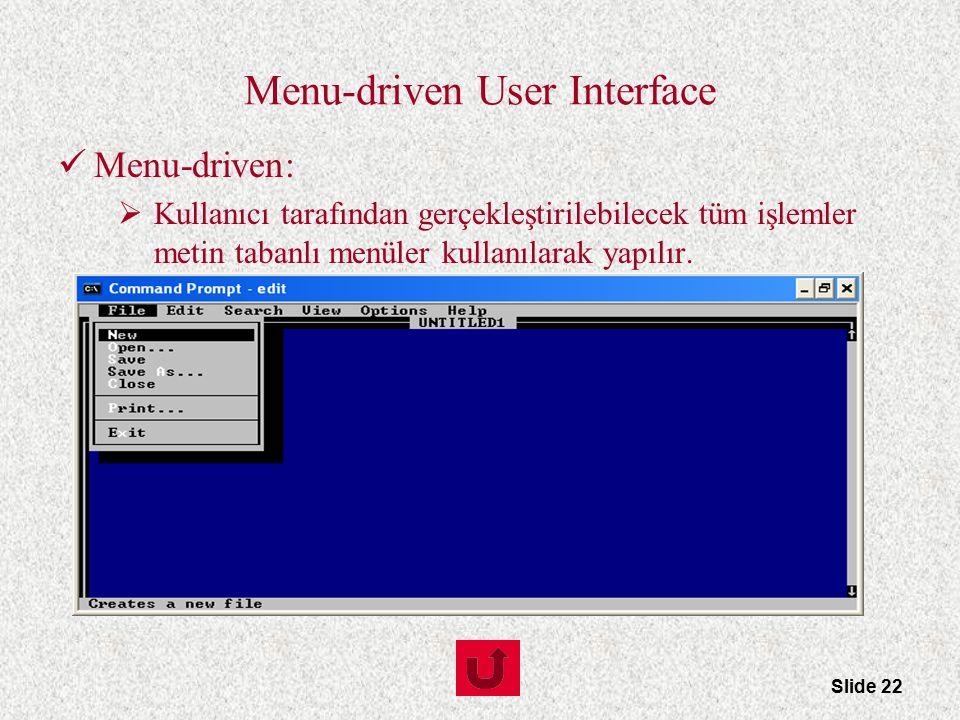 Slide 22 Menu-driven User Interface Menu-driven:  Kullanıcı tarafından gerçekleştirilebilecek tüm işlemler metin tabanlı menüler kullanılarak yapılır