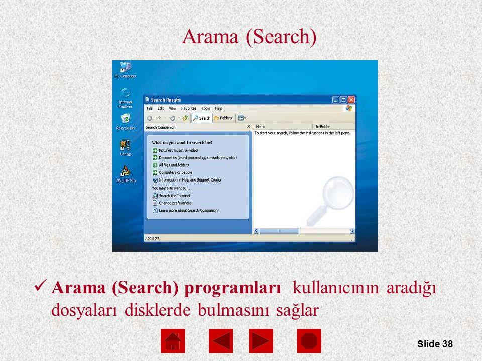 Slide 38 Arama (Search) Arama (Search) programları kullanıcının aradığı dosyaları disklerde bulmasını sağlar