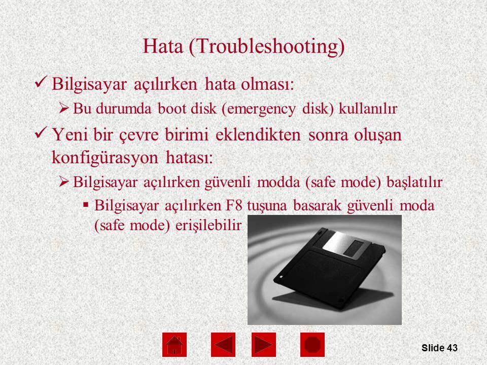 Slide 43 Hata (Troubleshooting) Bilgisayar açılırken hata olması:  Bu durumda boot disk (emergency disk) kullanılır Yeni bir çevre birimi eklendikten