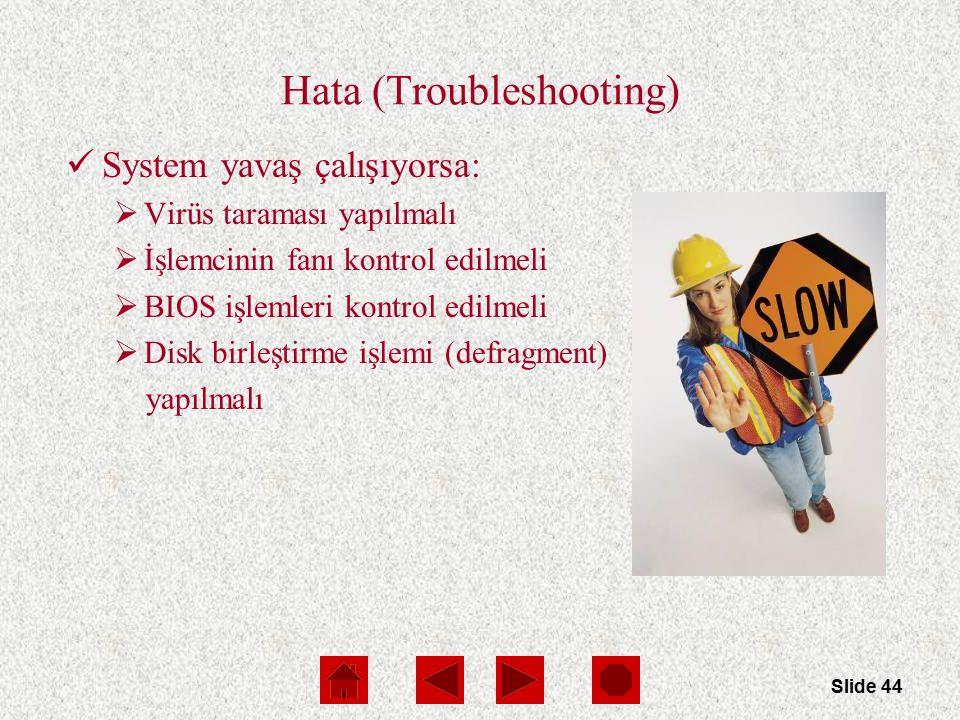 Slide 44 Hata (Troubleshooting) System yavaş çalışıyorsa:  Virüs taraması yapılmalı  İşlemcinin fanı kontrol edilmeli  BIOS işlemleri kontrol edilm