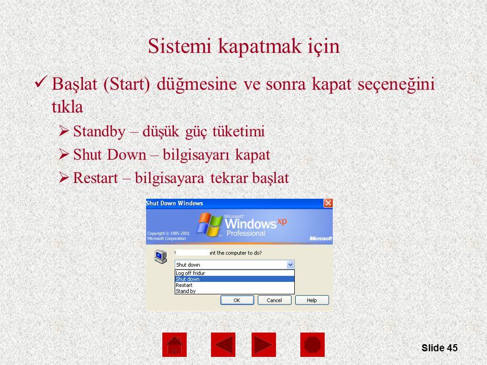 Slide 45 Sistemi kapatmak için Başlat (Start) düğmesine ve sonra kapat seçeneğini tıkla  Standby – düşük güç tüketimi  Shut Down – bilgisayarı kapat