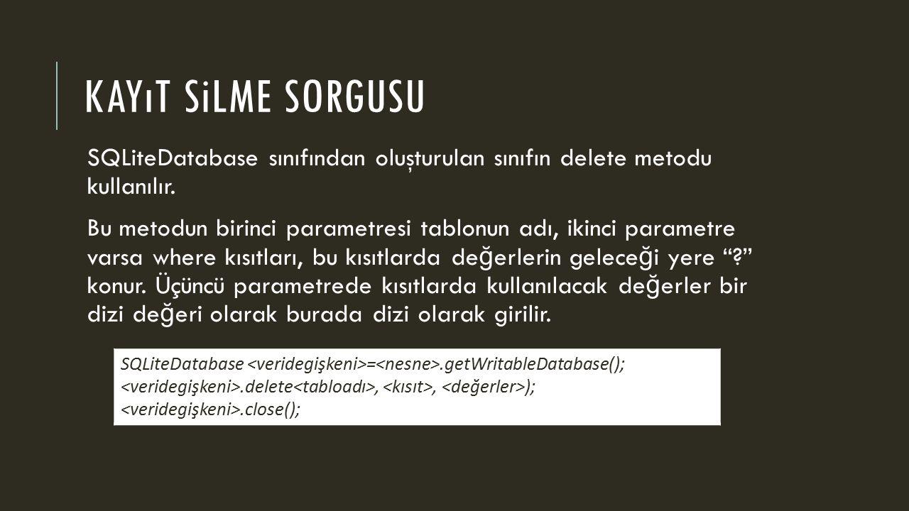 KAYıT SiLME SORGUSU SQLiteDatabase sınıfından oluşturulan sınıfın delete metodu kullanılır.