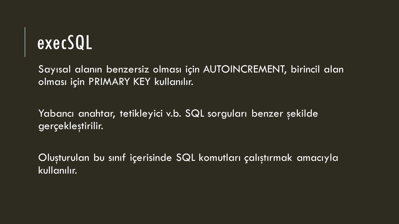 execSQL Sayısal alanın benzersiz olması için AUTOINCREMENT, birincil alan olması için PRIMARY KEY kullanılır.