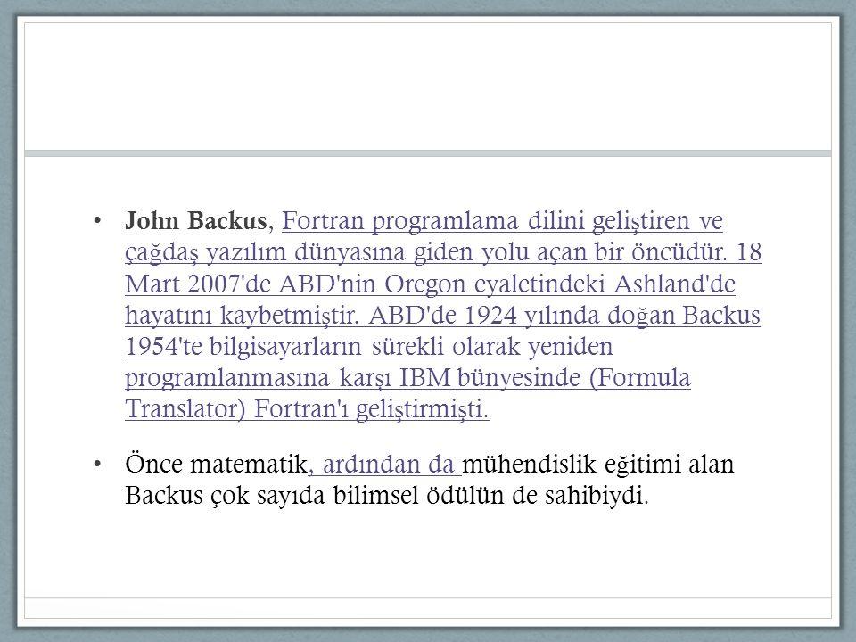 John Backus, Fortran programlama dilini geli ş tiren ve ça ğ da ş yazılım dünyasına giden yolu açan bir öncüdür. 18 Mart 2007'de ABD'nin Oregon eyalet