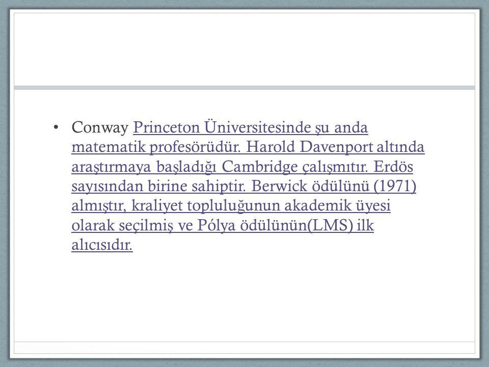 Conway Princeton Üniversitesinde ş u anda matematik profesörüdür. Harold Davenport altında ara ş tırmaya ba ş ladı ğ ı Cambridge çalı ş mıtır. Erdös s